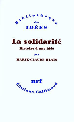 La solidarité. Histoire d'une idée (Bibliothèque des Idées): Blais...