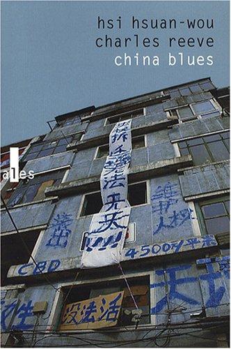 China Blues : Voyage Au Pays De l Harmonie Précaire: Hsi Hsuan-wou; Charles Reeve