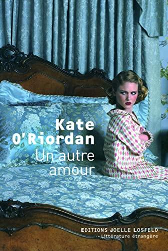 UN AUTRE AMOUR: O'RIORDAN KATE