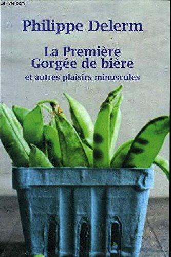 9782072186769: La Premiere Gorgee de Biere et Autres Plaisirs Minuscules
