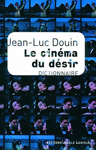 Le cinéma du désir: Dictionnaire: Jean-Luc Douin