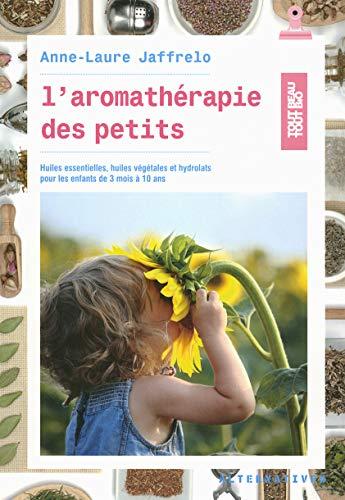 9782072619519: L'aromathérapie des petits: Huiles essentielles, huiles végétales et hydrolats pour les enfants de 3 mois à 10 ans