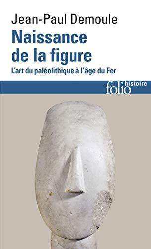 NAISSANCE DE LA FIGURE: L'ART DU PALEOLITHIQUE: DEMOULE, J.-P.