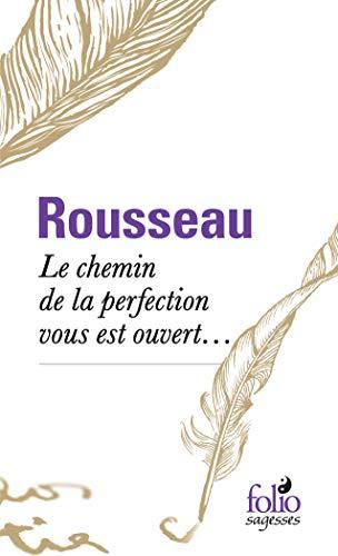 Le chemin de la perfection vous est: Rousseau,Jean-Jacques