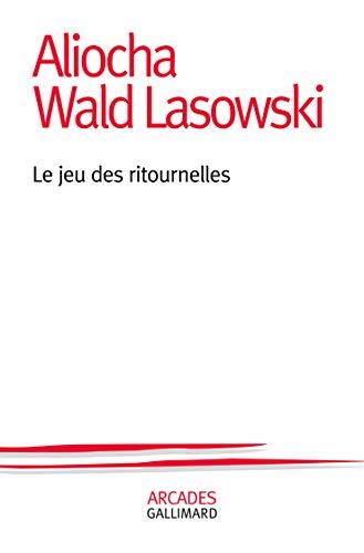Le jeu des ritournelles: Aliocha Wald Lasowski