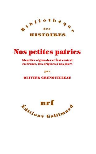 9782072763786: Nos petites patries: Identités régionales et État central, en France, des origines à nos jours