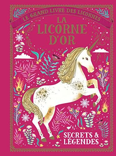 9782075135429: Le grand livre des licornes - La licorne d'Or - Secrets & légendes - A partir de 5 ans