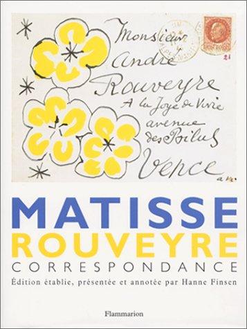 Matisse - Rouveyre : Correspondance: Henri Matisse; André Rouveyre; Hanne Finsen