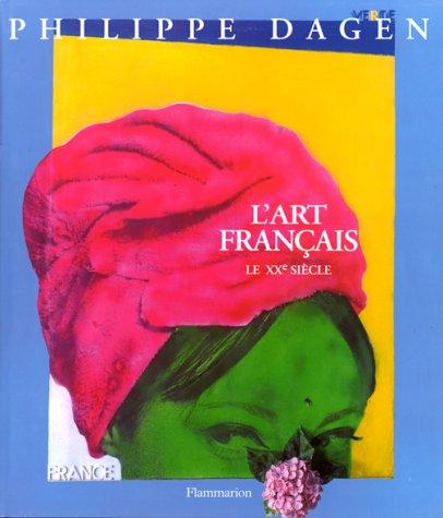 L'ART FRANCAIS, LE XXEME SIECLE T6: DAGEN PHILIPPE