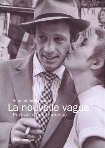 "La Nouvelle vague: Portrait d'une jeunesse (Collection ""Générations"") (French Edition) (2080102095) by Antoine de Baecque"