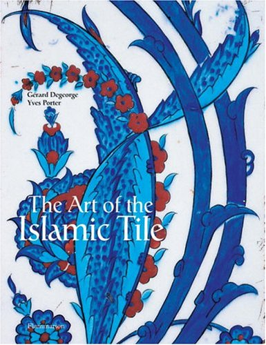 The Art of the Islamic Tile (208010876X) by Degeorge, Gerard; Porter, Yves