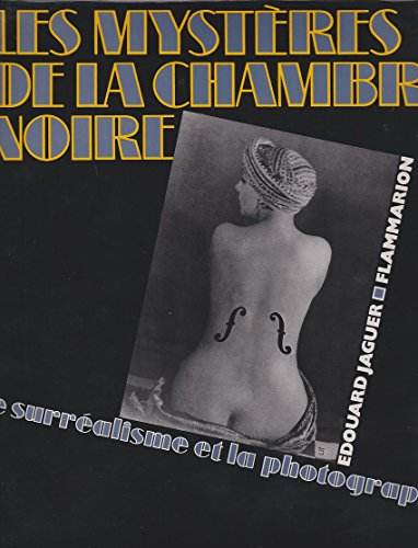 Les mysteres de la chambre noire: Le surrealisme et la photographie (French Edition): Edouard ...