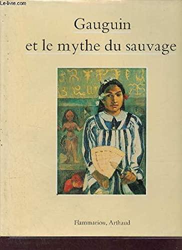 Gauguin Et Le Mythe Du Sauvage: Cahn, Isabelle;Gauguin, Paul
