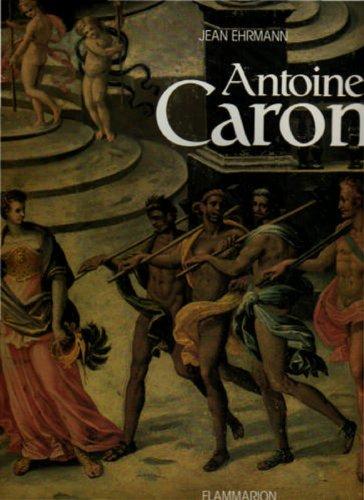 Antoine Caron: Peintre Des Fetes Et Des Massacres: Ehrmann, Jean