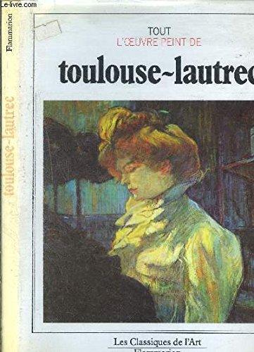9782080112231: Tout l'oeuvre peint de Toulouse-Lautrec