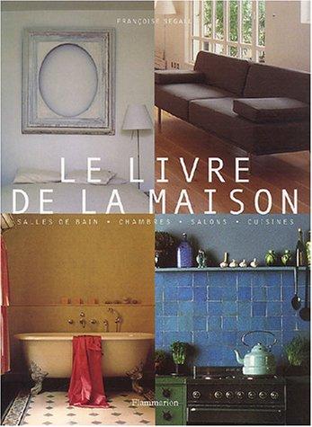 9782080112590: Le Livre de la maison : Salles de bains - Chambres - Salons - Cuisines