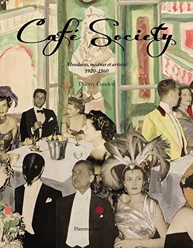 Cafà Society : Mondains, mà cà nes et artistes, 1920-1960