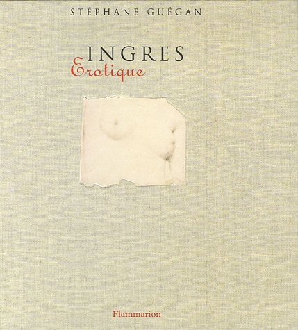 Ingres: Erotique (2080115812) by Stéphane Guégan