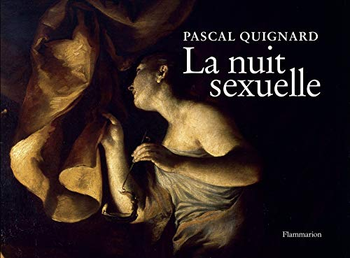 La nuit sexuelle: Pascal Quignard