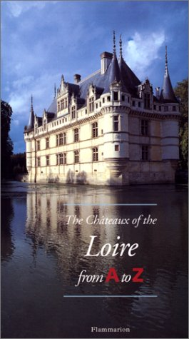 The Chateaux of the Loire from A to Z
