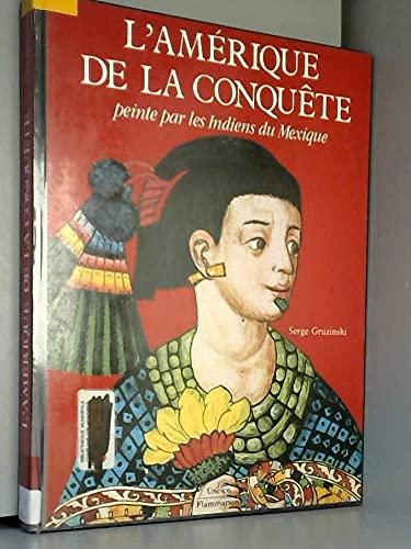 9782080121554: L'Amérique de la conquête: Peinte par les Indiens du Mexique (French Edition)