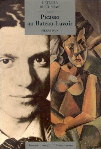 PICASSO AU BATEAU-LAVOIR. L'atelier du cubisme (Histoire: Pierre Daix