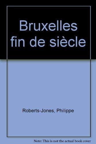 Bruxelles fin de siecle: Roberts-jones Philippe Et Francoise, Philippe