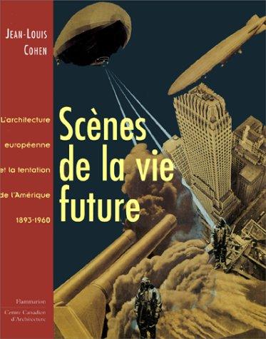 Scènes de la vie future (9782080124500) by Jean-Louis Cohen; Centre canadien d'architecture; Centre de cultura contemporània de Barcelona