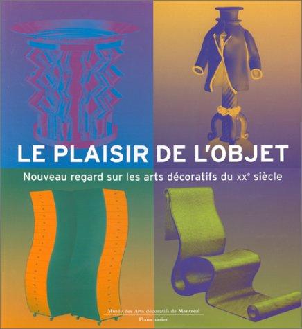9782080124586: LE PLAISIR DE L'OBJET. Nouveau regard sur les arts décoratifs du XXème siécle