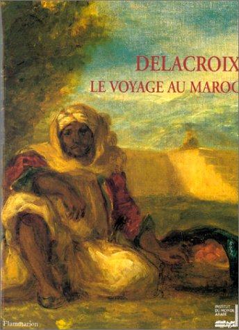 9782080125750: Delacroix, le voyage au Maroc: Exposition organisée par l'Institut du Monde Arabe, Paris, 27 septembre 1994 - 15 janvier 1995