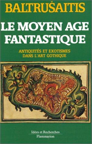 9782080126061: Le Moyen-�ge fantastique. Antiquit�s et exotismes dans l'art gothique