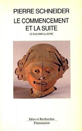 9782080126252: Le commencement et la suite: Le dualisme illustre (Idees et recherches) (French Edition)