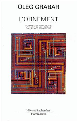 L'Ornement: Formes et fonctions dans l'art islamique: Oleg Grabar