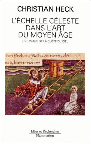 9782080126382: L'échelle céleste dans l'art du Moyen âge: Une image de la quête du ciel (Idées et recherches) (French Edition)