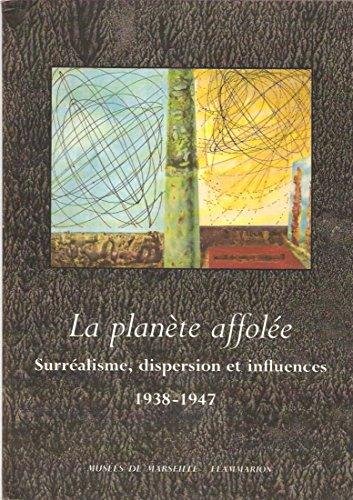 9782080129000: La Plan�te affol�e : Surr�alisme, dispersion et influences, 1938-1947, [exposition, Marseille, Centre de la Vieille charit�, 12 avril-30 juin 1986]
