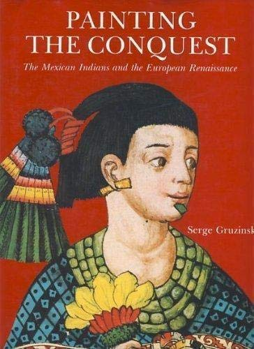 Painting the Conquest, The Mexican Indians and: Serge Gruzinski