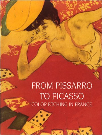 From Pissarro to Picasso: Color Etching in France: Works from the Bibliotheque Nationale and the ...