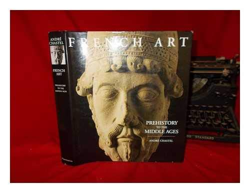 French Art: Prehistory to the Middle Ages: Chastel, Andre