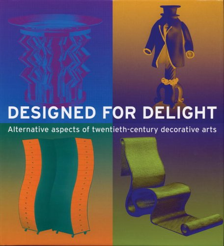 Designed for Delight: Alternative Aspects of Twentieth Century Decorative Arts