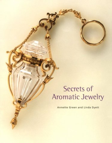 Secrets of Aromatic Jewelry: Green, Annette;Dyett, Linda;Flammarion