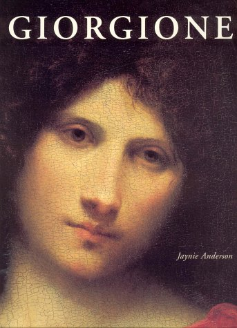 Giorgione the Painter of Poetic Brevity Including Catalogue Raisonne: Anderson, Jaymie