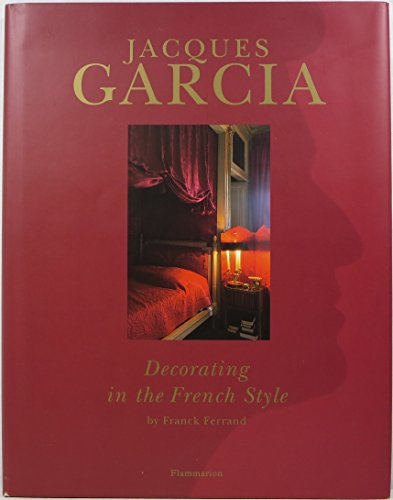Jacques Garcia: Decorating in The French Style: Ferrand, Franck