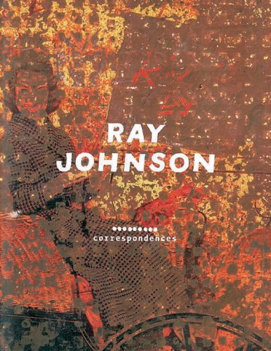 Ray Johnson: Correspondences: Johnson, Ray