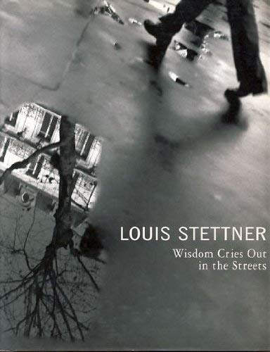Louis Stettner: Wisdom cries out in the: Stettner, louis