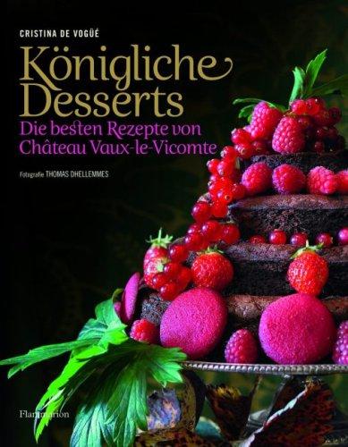 9782080200662: Königliche Desserts: Die besten Rezepte von Chateau Vaux-le-Vicomte