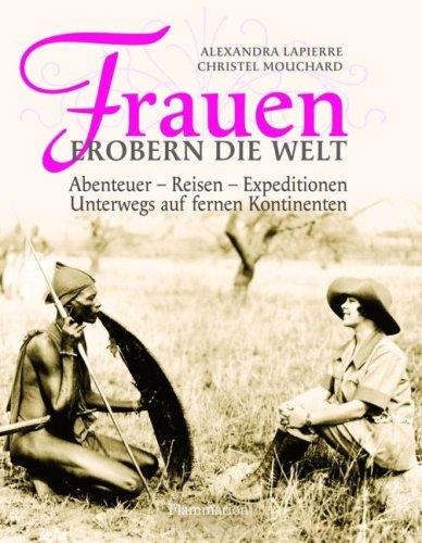 9782080200679: Frauen erobern die Welt: Abenteuer - Reisen - Expeditonen, Unterwegs auf fernen Kontinenten