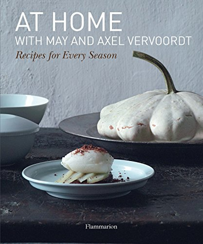 At Home with May and Axel Vervoordt: Recipes for Every Season: Vervoordt, May; Vermeulen, Patrick; ...