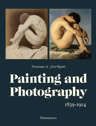 Painting and Photography: 1839-1914: Dominique de Font-Reaulx,