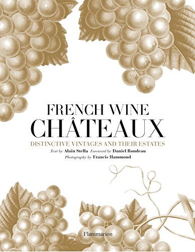 9782080201379: French Wine Chateaux: Distinctive Vintages and Their Estates