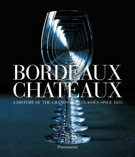 Bordeaux Chateaux: A History of the Grands Crus Classes since 1855: Franck Ferrand